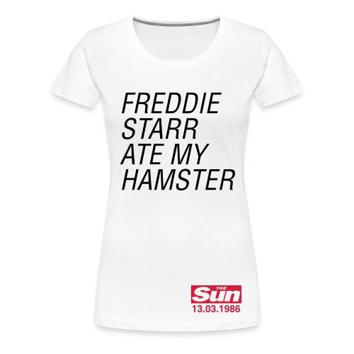 Freddie Starr Ate My Hamster - Women's Premium T-Shirt