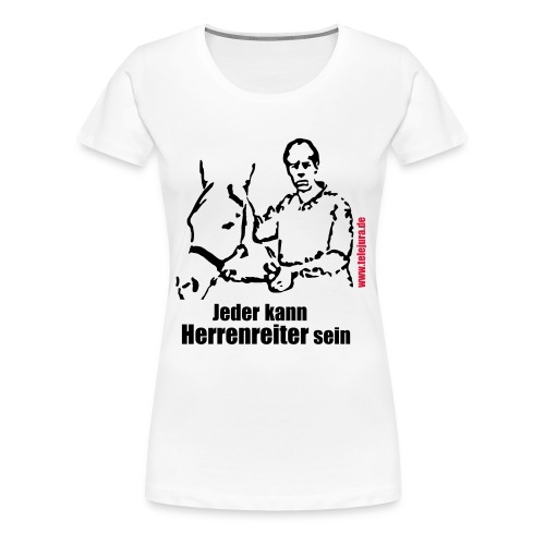 Jeder kann Herrenreiter sein - Weiß (w) - Frauen Premium T-Shirt