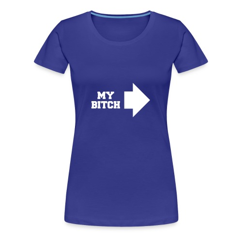 MY BITCH - Frauen Premium T-Shirt