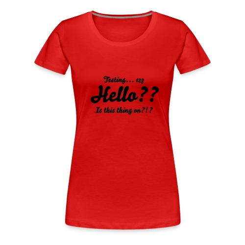 Is this thing on? - Women's Premium T-Shirt
