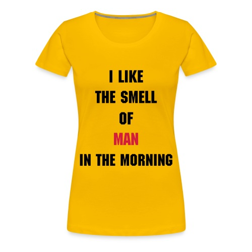 I like the smell of MAN in the morning - Dame premium T-shirt