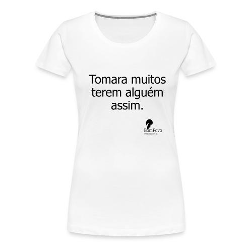 Tomara muitos terem alguém assim. - Women's Premium T-Shirt
