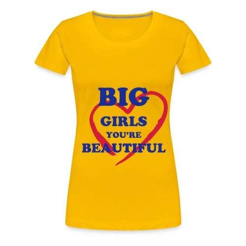 BIG GIRLS YOU'RE BEAUTIFUL - Camiseta premium mujer