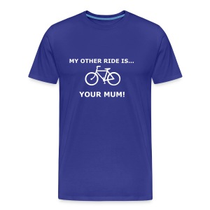 My other ride is, your mum! - Men's Premium T-Shirt