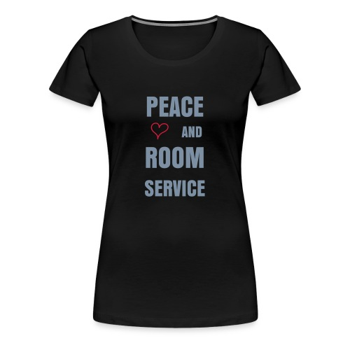 PEACE LOVE AND ROOM SERVICE - Vrouwen Premium T-shirt