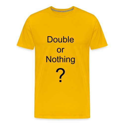 double or nothing? - Mannen Premium T-shirt