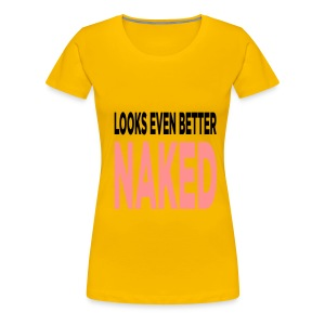 looks even better naked - Women's Premium T-Shirt