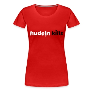 T-Shirt - Hudeln Kills - Frauen Premium T-Shirt
