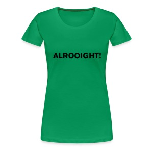 ALROOIGHT! - Women's Premium T-Shirt