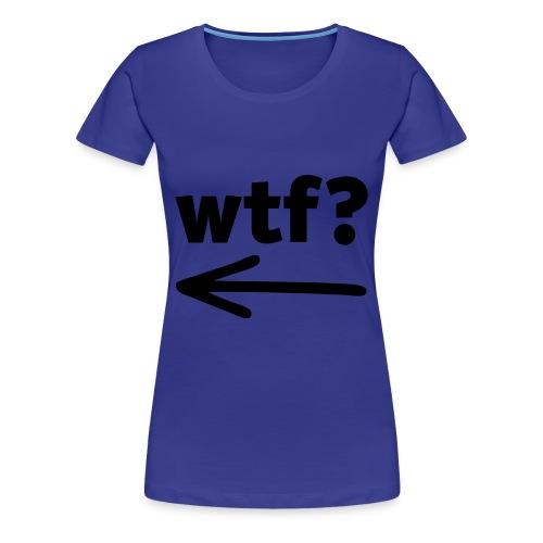 wtf!? - Women's Premium T-Shirt