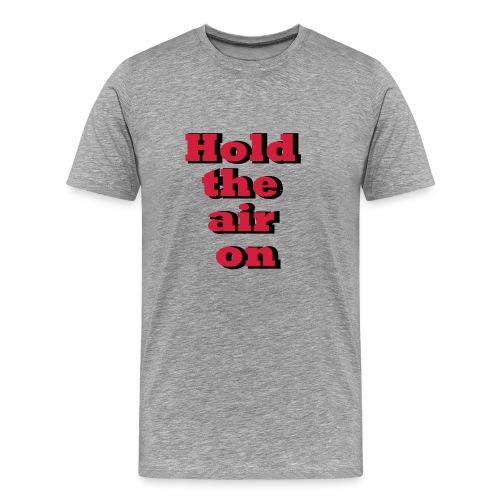 Grau meliert hold_the_air_on T-Shirts - Männer Premium T-Shirt