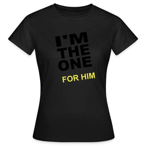 I'M THE ONE FOR HIM - T-shirt Femme