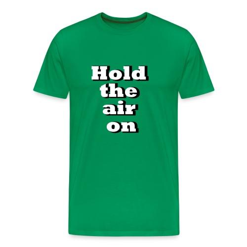 Moosgrün hold_the_air_on T-Shirts - Männer Premium T-Shirt