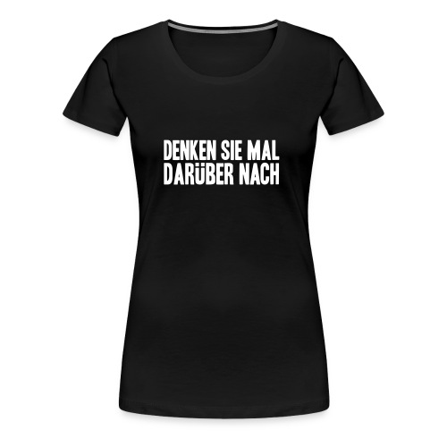 Denken Sie mal ... - Frauen Premium T-Shirt