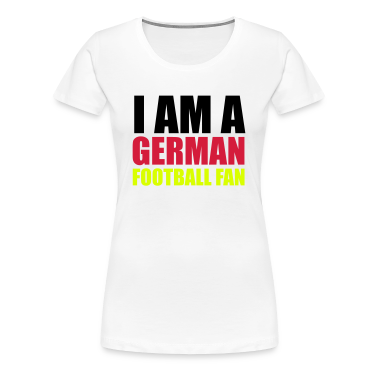 Weiß I am a german football fan © T-Shirts
