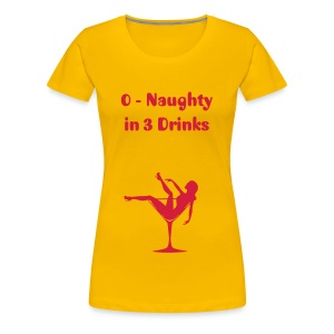 0-naughty in 3 drinks - Womens t-shirt - Women's Premium T-Shirt