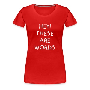 Hey! These are Words - Women's Premium T-Shirt