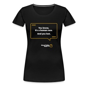 WOMENS: You know, it's a human race. And you lost. - Women's Premium T-Shirt