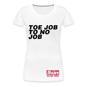Toe Job To No Job - Women's Premium T-Shirt