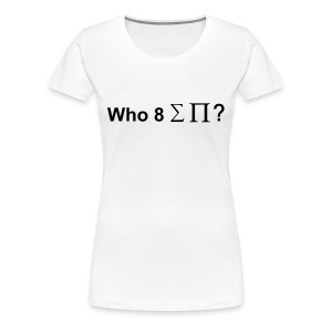 Who ate all the pi(e)? - Women's Premium T-Shirt