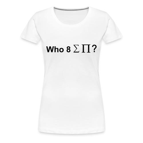 Who ate all the pi(e)? - Women's Premium T-Shirt