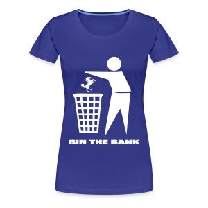 Bin The Bank - Women's Premium T-Shirt