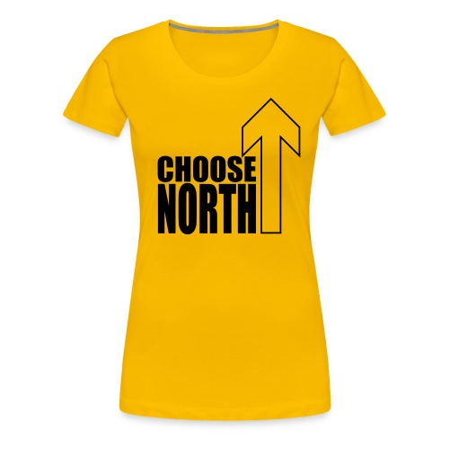 Choose North - Women's Premium T-Shirt