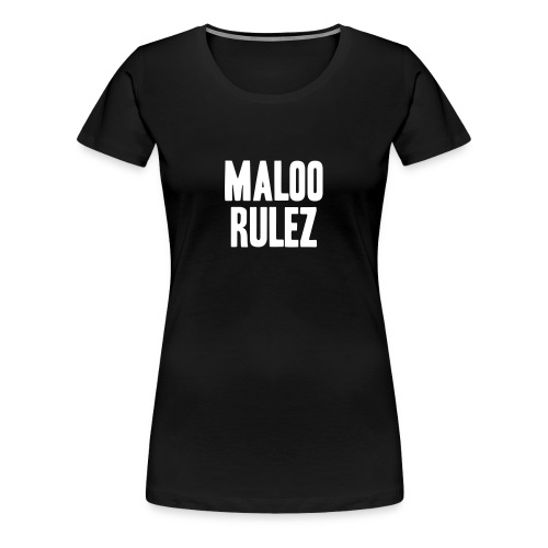 Maloo Rulez Black I - Frauen Premium T-Shirt