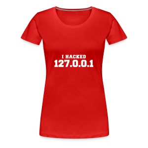I HACKED 127.0.0.1 - Frauen Premium T-Shirt