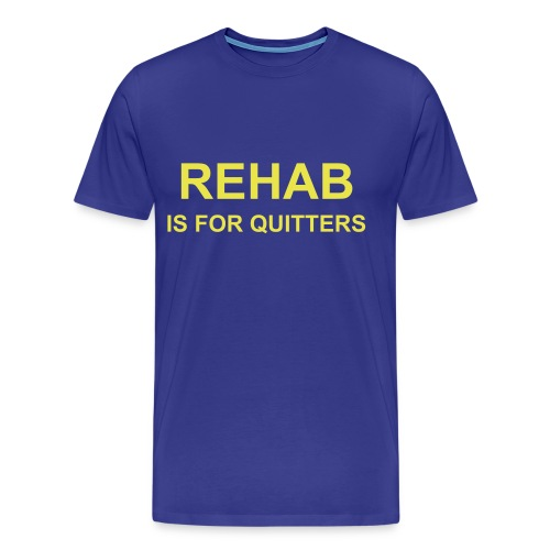 Rehab is for quitters t shirt - Men's Premium T-Shirt