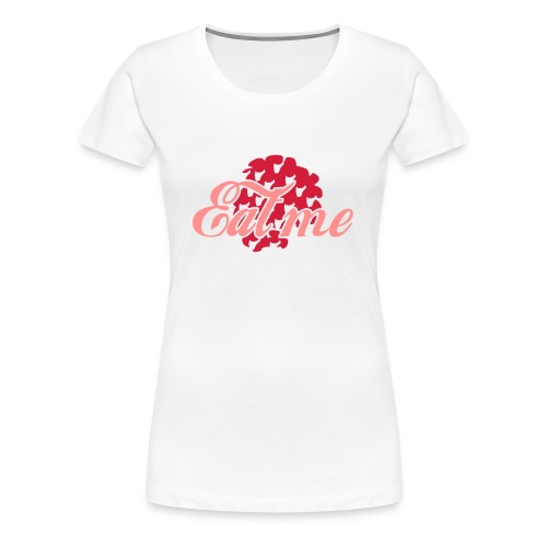 Eat Me - Women's Premium T-Shirt