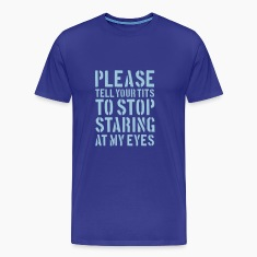 Royal blue Please tell your tits to stop staring at my eyes Men's T-Shirts