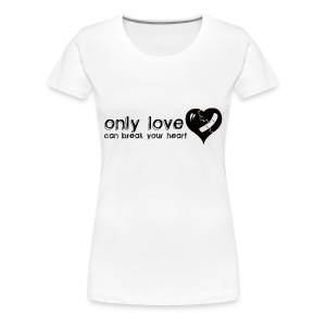 Only Love Can Break Your Heart - Women's Premium T-Shirt