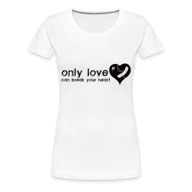 White Only Love Can Break Your Heart Women's T-Shirts