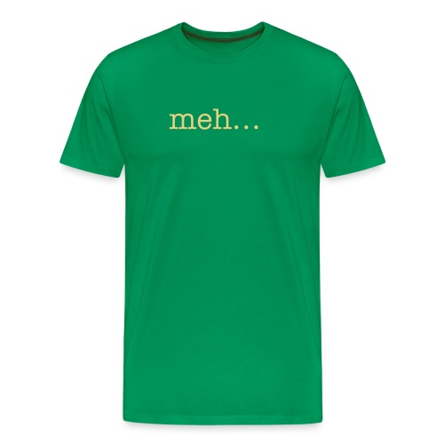 meh... - Men's Premium T-Shirt