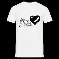T-Shirts ~ Men's T-Shirt ~ I Am Trying To Break Your Heart