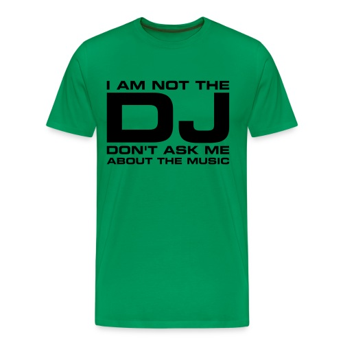 NOT THE DJ!! 2 - Men's Premium T-Shirt