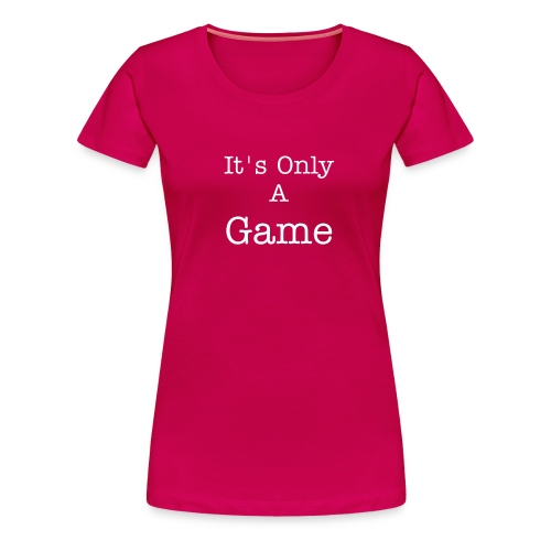 It's Only A Game - Women's Premium T-Shirt
