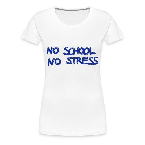 NO SCHOOL NO STRESS - T-shirt Premium Femme