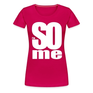 Rosa scuro i am so me T-shirt - Maglietta Premium da donna