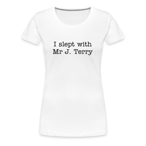 I slept with Mr J.Terry - Women's Premium T-Shirt