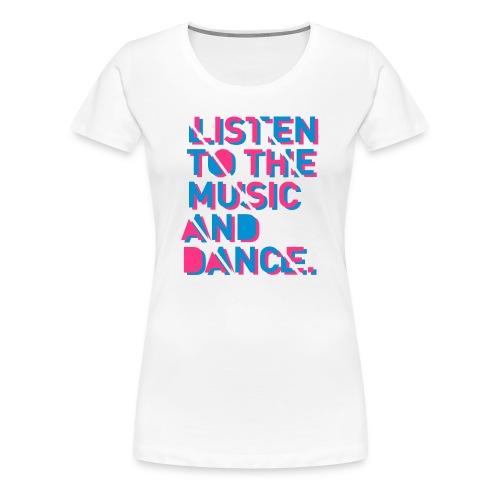 Listen To The Music - Frauen Premium T-Shirt
