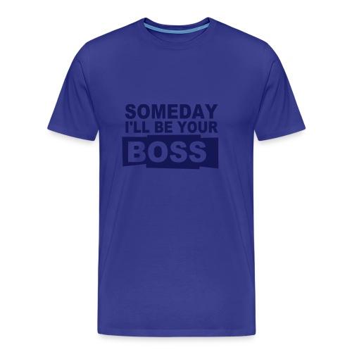 Someday I'll be your boss - Premium T-skjorte for menn