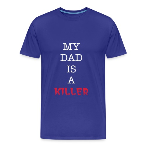 My dad Is a killer - T-shirt Premium Homme