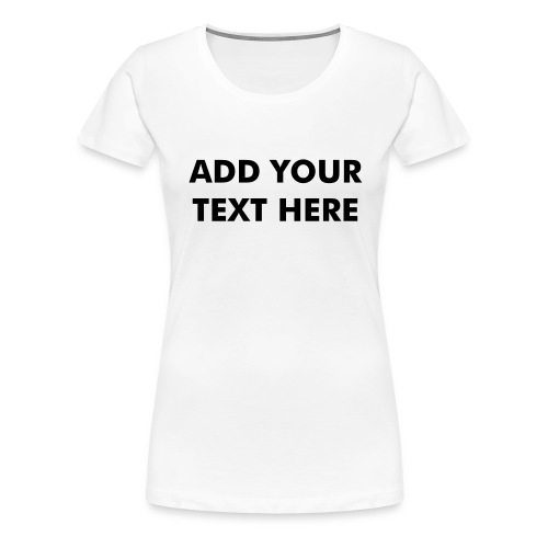 Susan Boyle Add Your Own Text - Personalise - Women's Premium T-Shirt