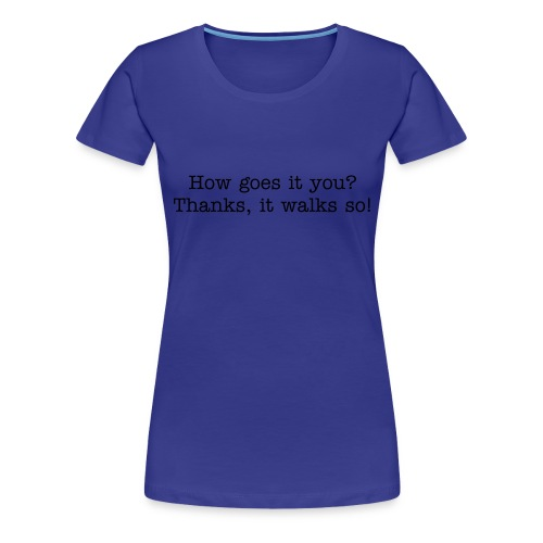 how goes it you? - t-shirt / women/ multi colour - black letters - Frauen Premium T-Shirt