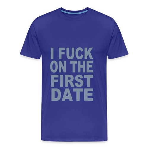 I FUCK ON THE FIRST DATE - Herre premium T-shirt