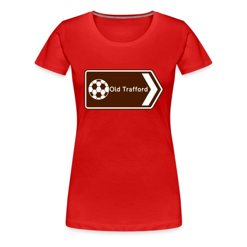 Old Trafford - Tourist Sign - Women's Premium T-Shirt