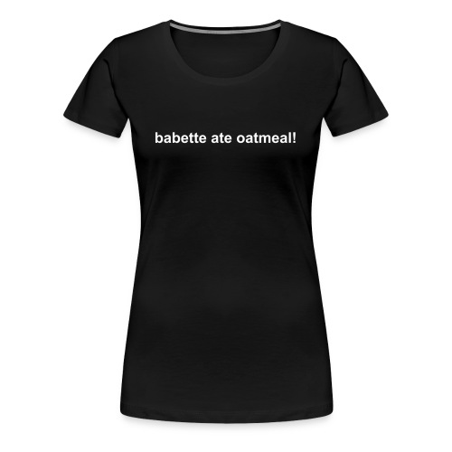 Babette Ate Oatmeal! Women's slim-fit tee - Women's Premium T-Shirt