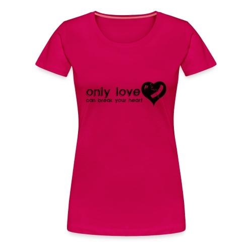 Only Love Can Break Your Heart - Women's Premium T-Shirt